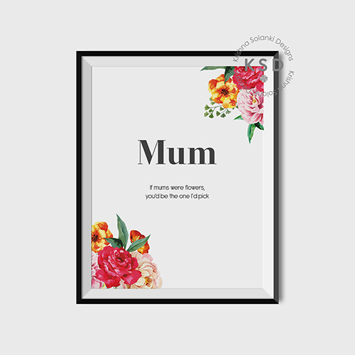 Krishna Solanki Designs - Etsy Printables Shop - Mum: If mums were flowers you'd be the one I'd pick