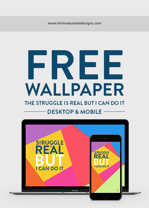 Krishna Solanki Designs - FREE - The Struggle Is Real But I Can Do It - Wallpapers.jpg
