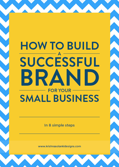 Krishna Solanki Designs - How To Build A Successful Brand In 8 Steps For Your Small Business.jpg