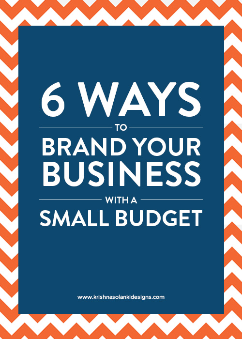 Krishna Solanki Designs - 6 Ways To Brand Your Business With A Small Budget.jpg