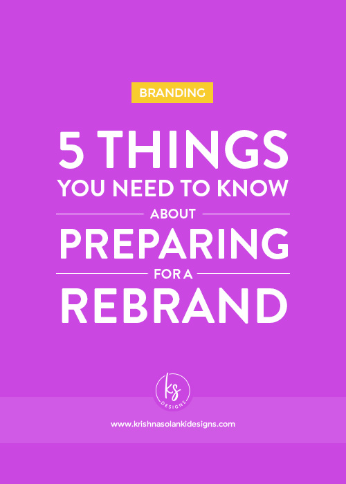 Krishna Solanki Designs - 5 Things You Need To Know About Preparing For A Rebrand.jpg