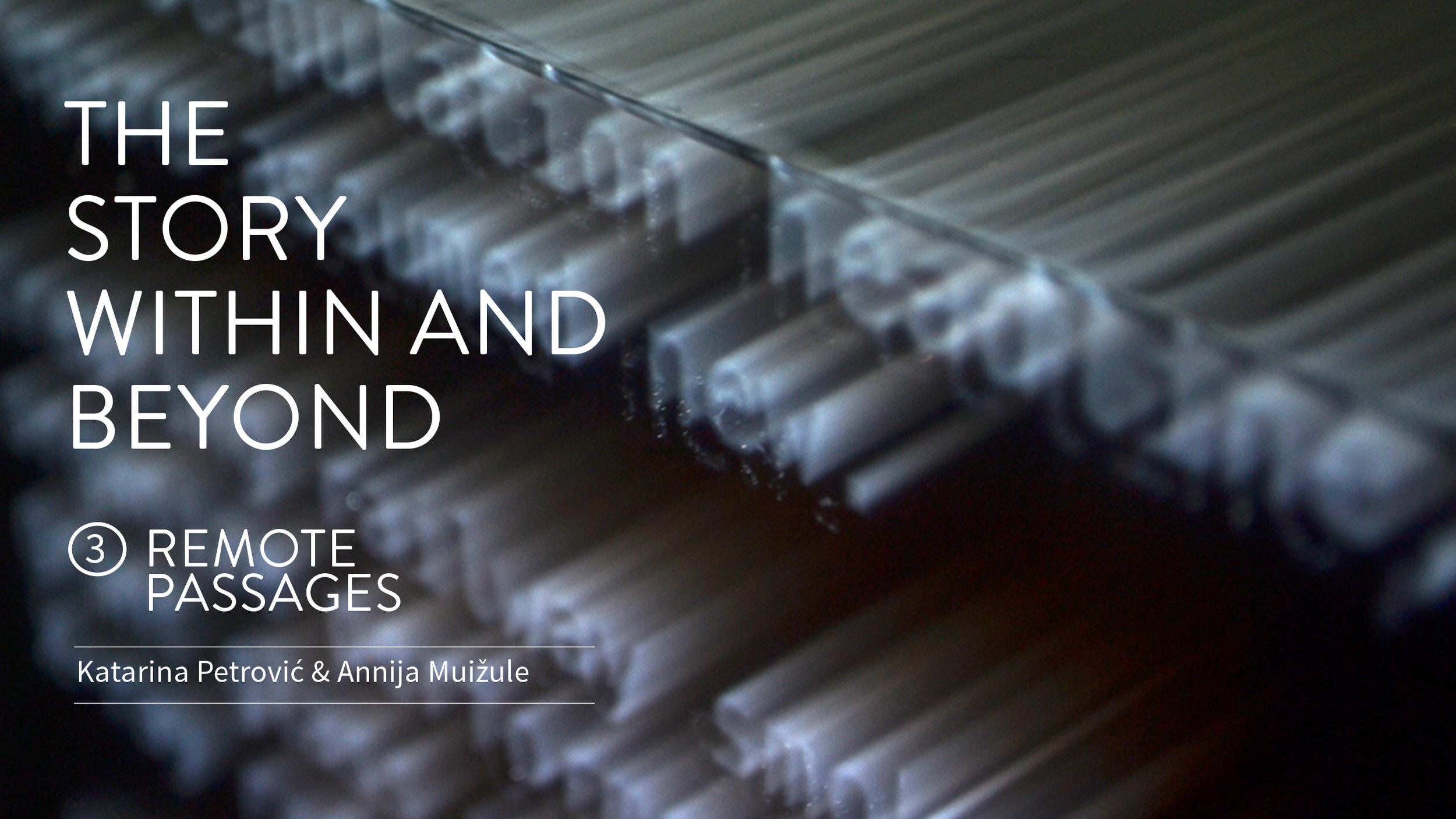 THE STORY WITHIN AND BEYONDPART III:Remote Passages - Annija Muižule & Katarina PetrovićAPRIL 6TH - APRIL 22THOPENING: FRIDAY, APRIL 6TH, 19:00 HOPEN: FRI - SUN | 13:00 - 17:00 H