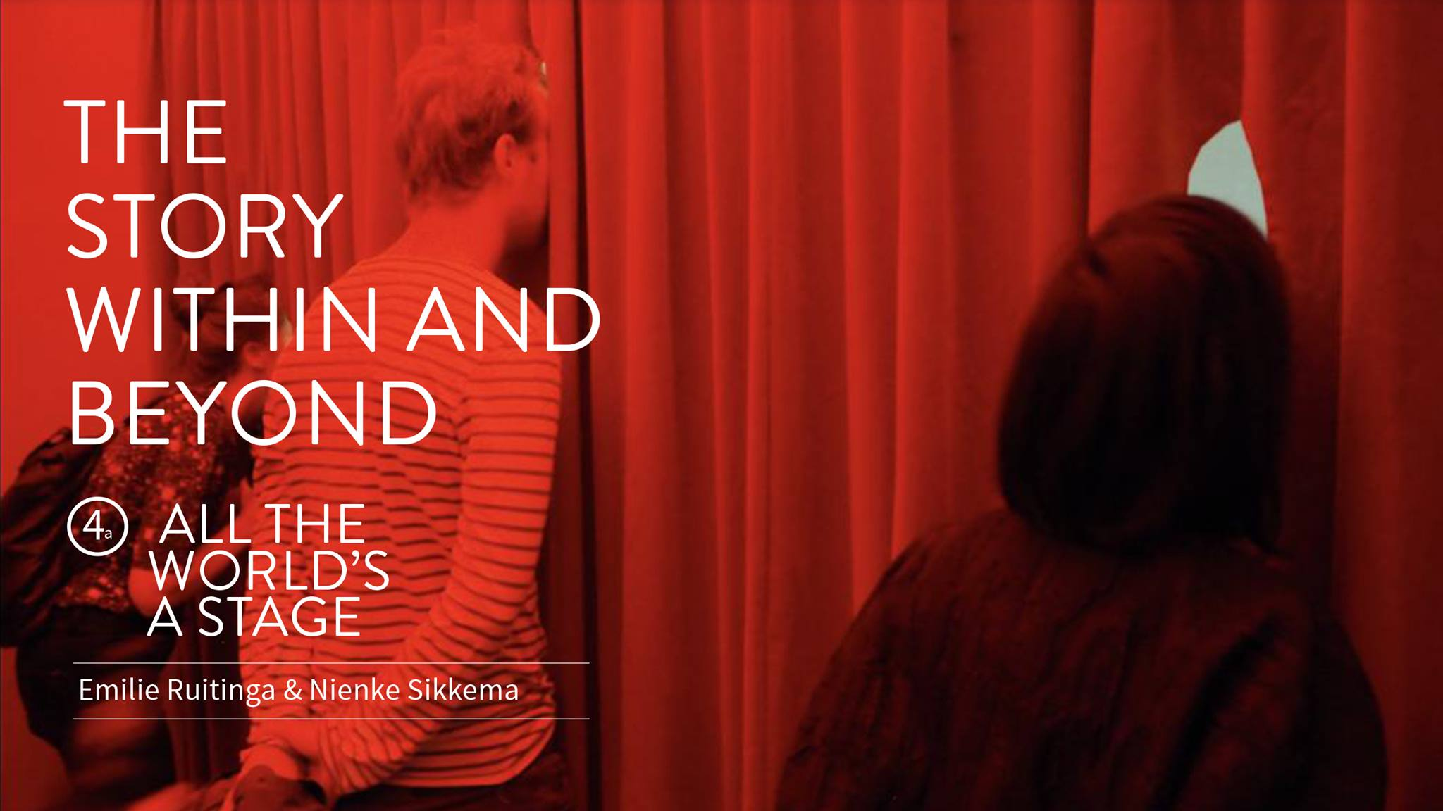 THE STORY WITHIN AND BEYOND ALL THE WORLD'S A STAGE - PART IVa: Emilie Ruitinga & Nienke SikkemaMAY 4TH - MAY 20THOPENING: FRIDAY, MAY 4th, 19:00 HOPEN: FRI - SUN | 13:00 - 17:00 H