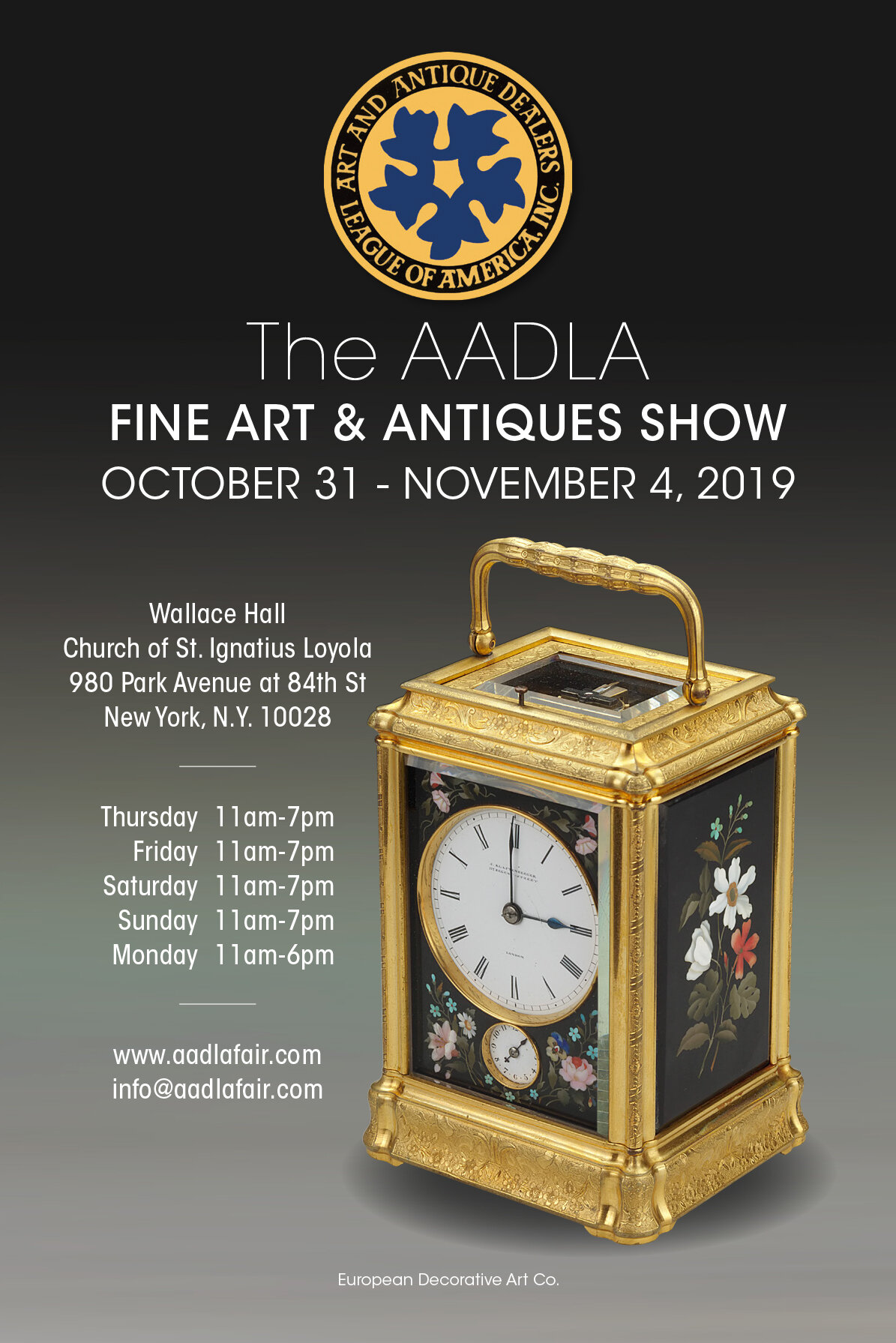 The image is a graphic for the AADLA Fine Art & Antiques Show and includes the AADLA logo at the top and text with details on the art fair. That text reads:  THE AADLA FINE ART & ANTIQUES SHOW October 31 - November 4, 2019  Wallace Hall Church of St. Ignatius Loyola 980 Park Avenue at 84th St New York, N.Y. 10028  Hours: Thursday 11am-7pm Friday 11am-7pm Saturday 11am-7pm Sunday 11am-7pm Monday 11am-7pm  www.aadlafair.com info@aadlafair.com  The image to the right of the text is a small tabletop clock and the caption to it reads: European Decorative Art Co.