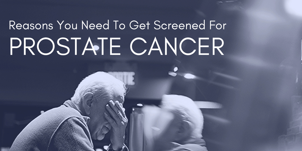 Reasons You Need To Get Screened For Prostate Cancer