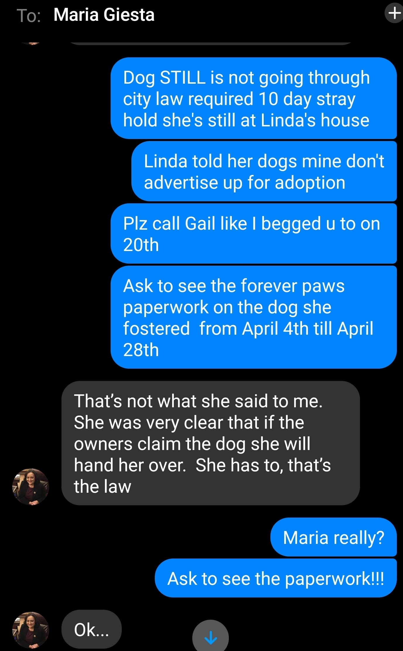 Ward 2 Councilor Maria Giesta tells me on April 25th if the owner of the dog came forward Linda would give the dog back. How could that happen if this was a private residence and nobody was publicly taking ownership of dog city nor shelter?