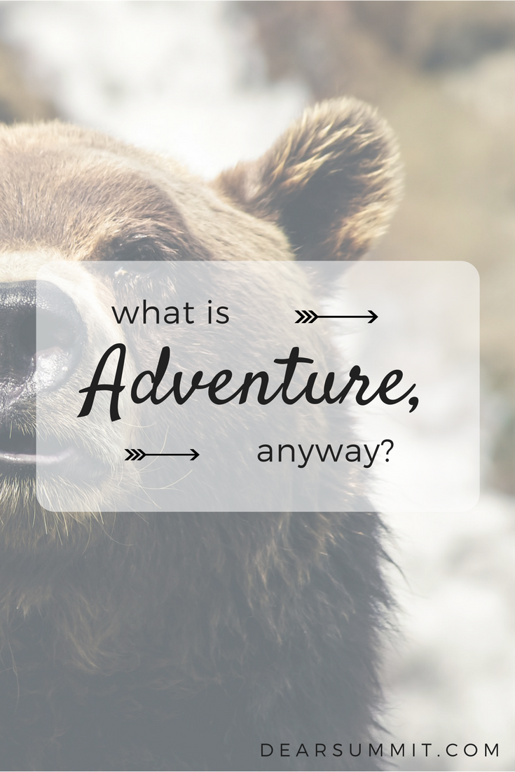 What is Adventure, Anyway? - the Dear Summit Blog