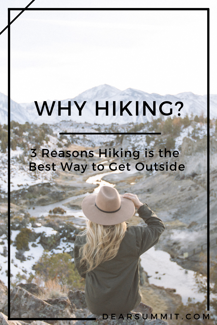 Why Hiking? 3 Reasons hiking is the best way to get outside - Dear Summit Supply Co.