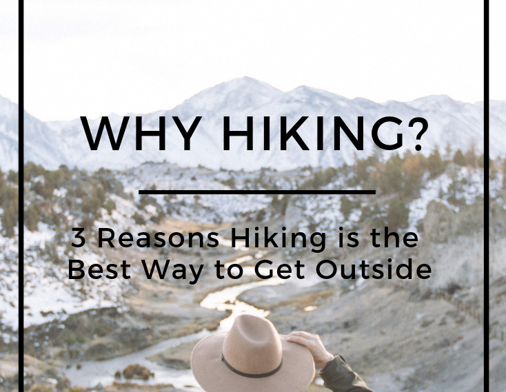 Why Hiking? 3 reasons hiking is the best way to get outside