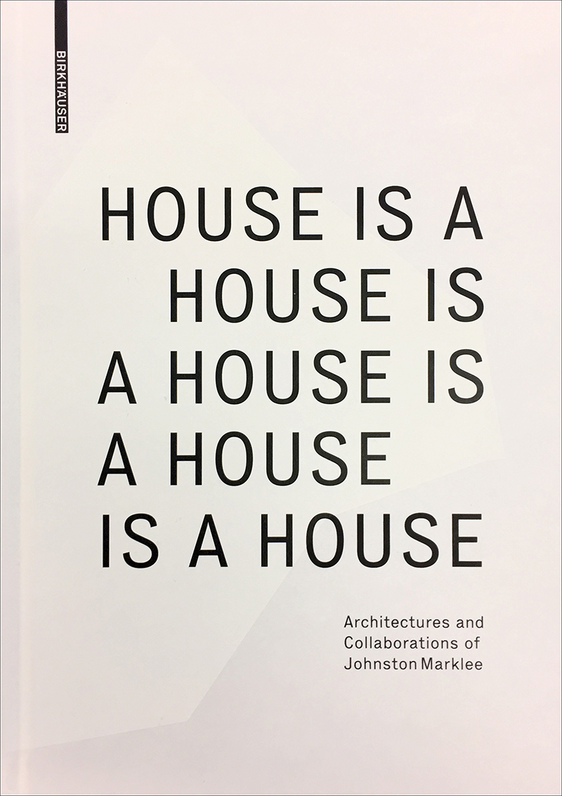 House is a House is a House is a House is a House- Architectures and Collaborations of Johnston Marklee-02.jpg