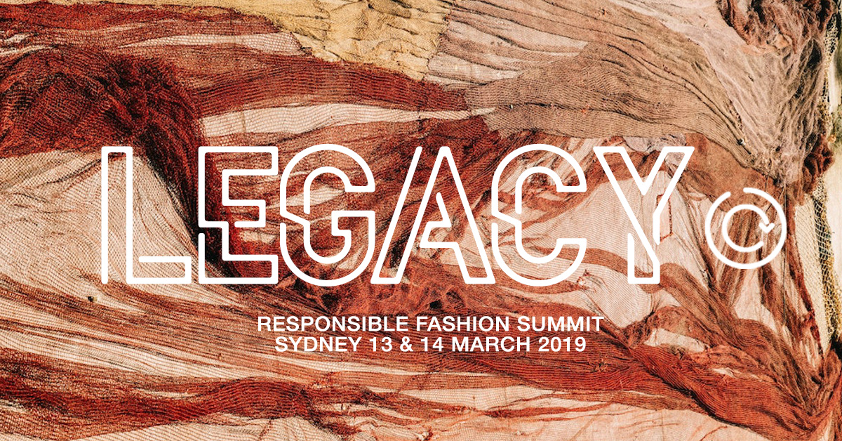 LEGACY Responsible Fashion Summit SYDNEY March 13 & 14 2019