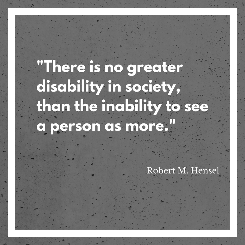 %22There is no greater disability in society, than the inability to see a person as more.%22.png