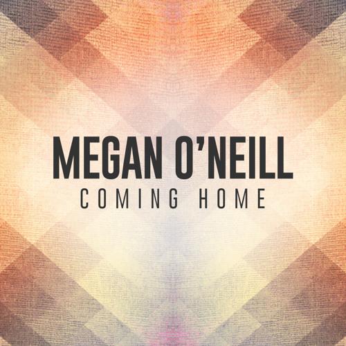 Megan O'Neill - Coming Home