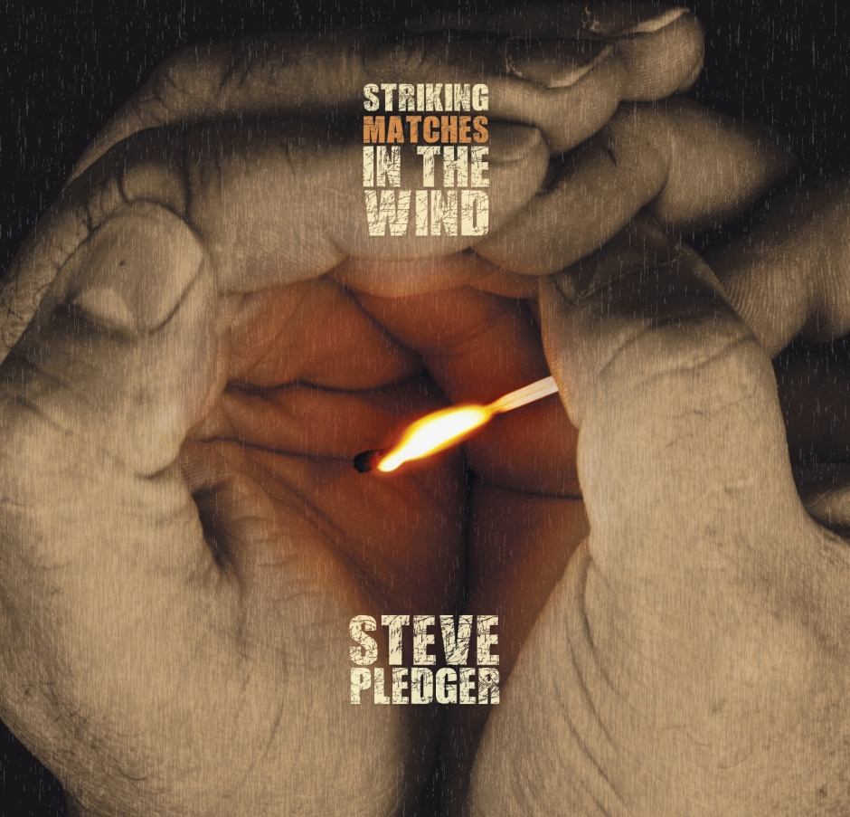 Steve Pledger - Striking Matches In The Wind