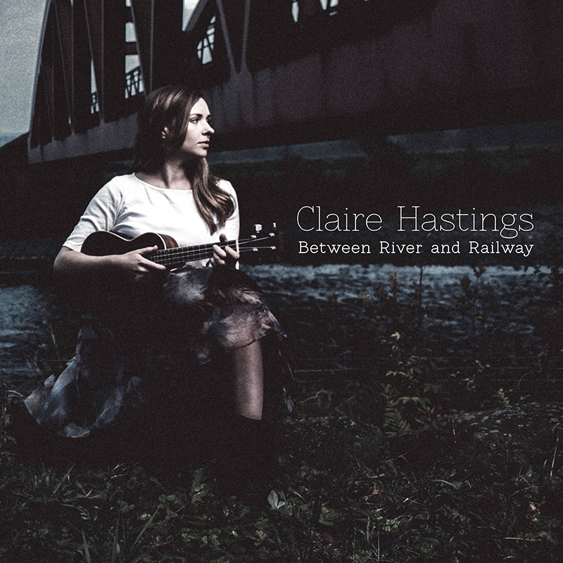 Between River & Railway - Claire Hastings