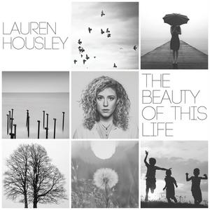The Beauty Of This Life - Lauren Housley