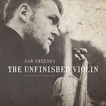 Sam Sweeney - The Unfinished Violin.jpg