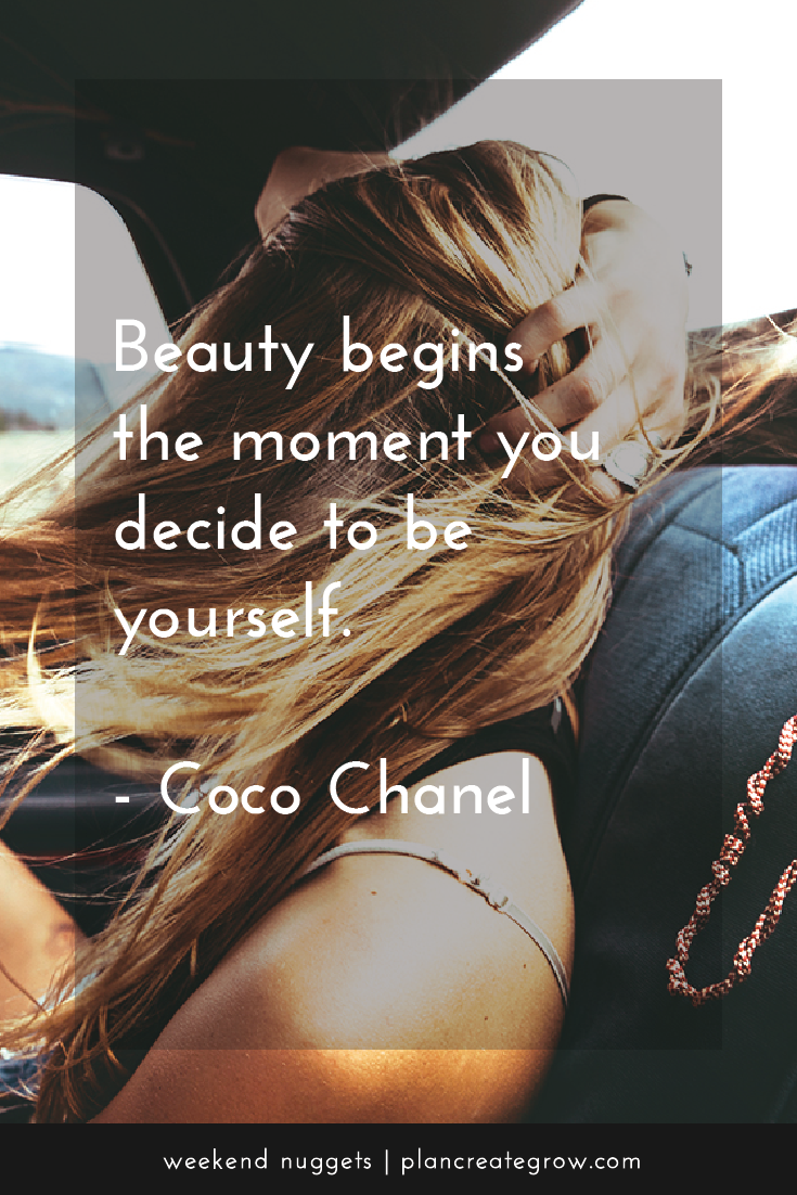 """""""Beauty begins the moment you decide to be yourself."""" - Coco Chanel  This image forms part of a series called Weekend Nuggets - a collection of quotes and ideas curated to delight and inspire - shared each weekend. For more, visit plancreategrow.com/weekend-nuggets."""