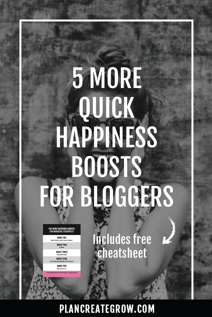 Hey bloggers! It's time to get happy with these 5 quick happiness boosts. Click through to read these quick happiness boosters for bloggers and download your free cheatsheet.