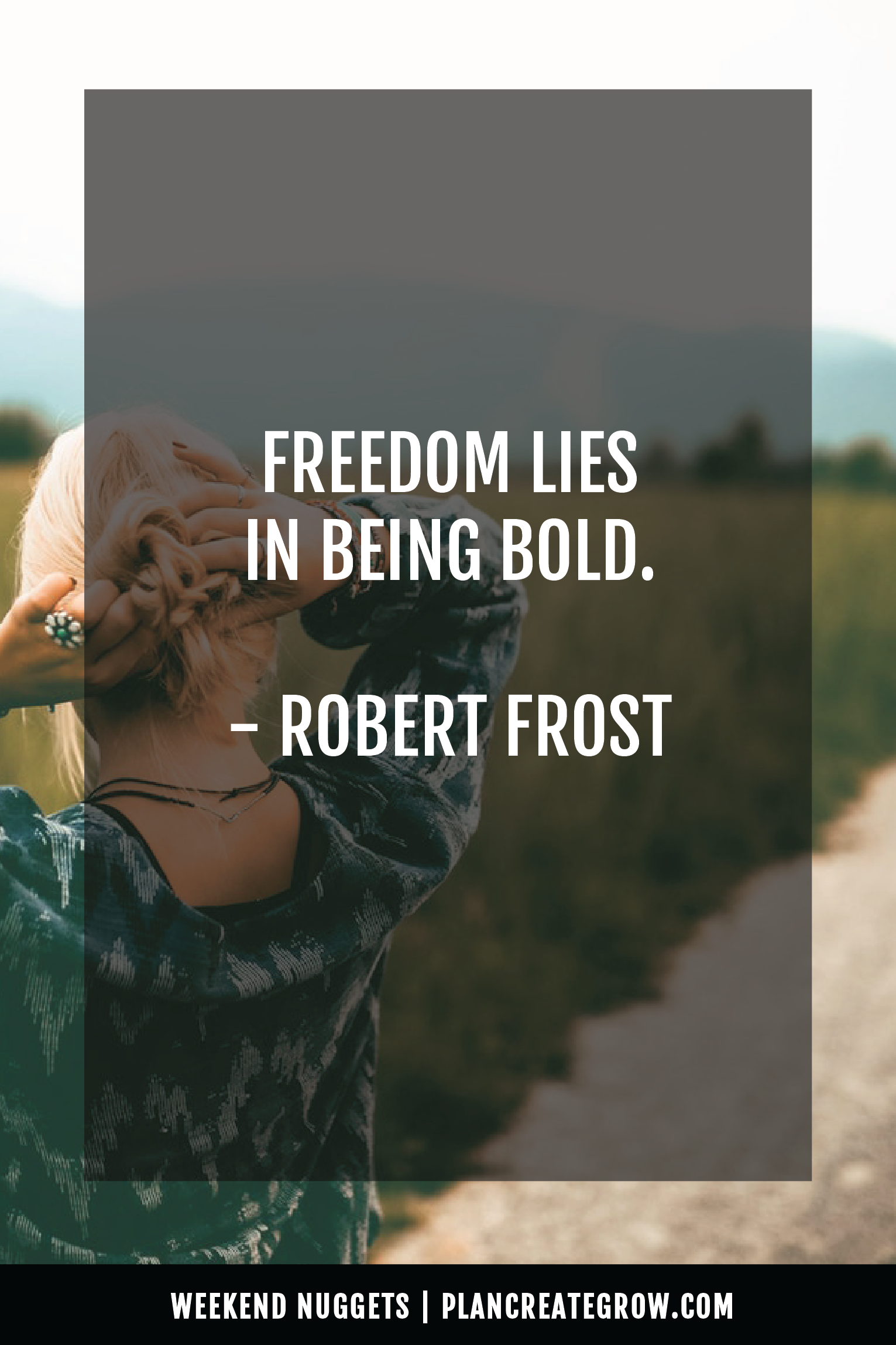 """""""Freedom lies in being bold."""" - Robert Frost  This image forms part of a series called Weekend Nuggets - a collection of quotes and ideas curated to delight and inspire - shared each weekend. For more, visit plancreategrow.com/weekend-nuggets."""
