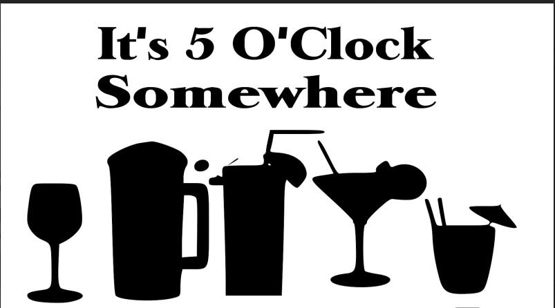 1: It's 5 O' Clock Somewhere
