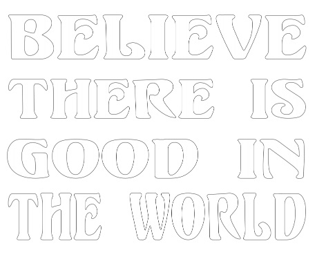 Stencil 5: Believe There is Good in the World