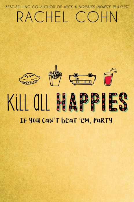 Kill All Happies by Rachel Cohn. Out May 2017!