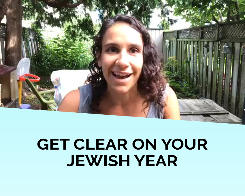 Transitions! New year! New opportunities! Click here for the Get Clear on Your Jewish Year Guide!