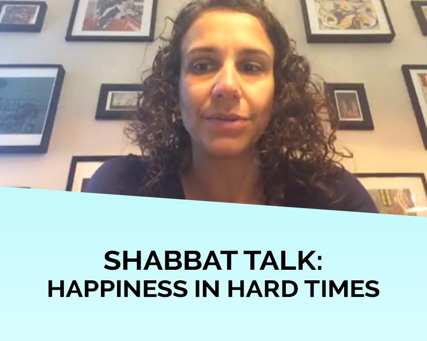 Shabbat talk: Happiness in Hard Times