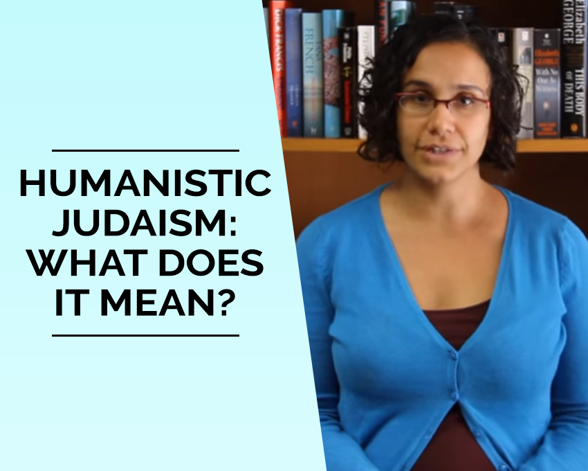 Humanistic Judaism is Secular and non-theistic. What does that mean?