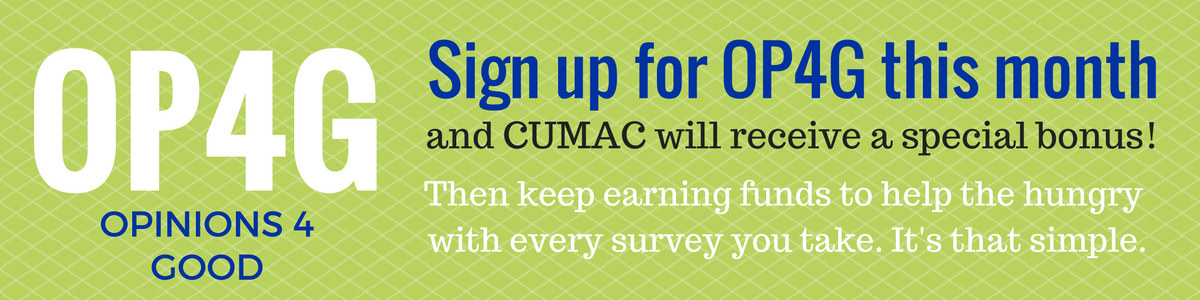After signing up, op4g will e-mail you surveys periodically based on the information you provide in the registration process. a portion (or all) of the money you earn while taking surveys can be donated to cumac.