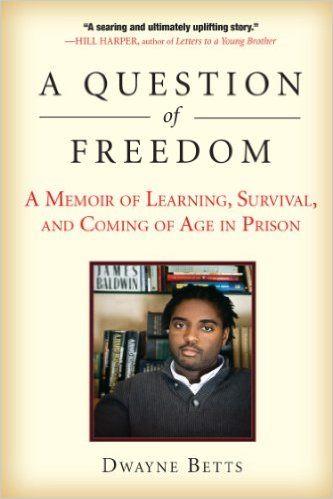 A Question of Freedom: A Memoir of Learning, Survival, and Coming of Age in Prison Reginal Dwayne Betts