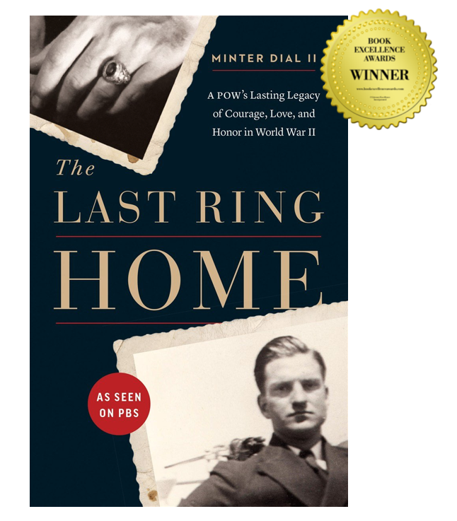 "The Last Ring Home - Find out more about the Book Excellence Award 2018 here.See here for a list of fine etailers, including Amazon, Barnes & Noble, Books a Million, Waterstones... Available in Audible audio book and as an eBook on Kindle. Click here for more details.""Read this extraordinary story and count your blessings. It will draw you in like a powerful magnet as Minter Dial takes you on a journey through the horrors of war and the endurance of love."" - Anthony ""Dick"" Michel (July 2019)"