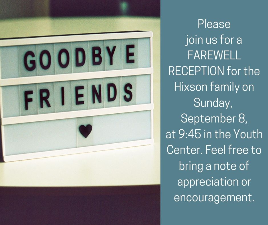 Please join us for a farewell reception for the Hixson family on Sunday, September 8, at 9_45 in the Youth Center. Feel free to bring a card_note of appreciation or encouragement..jpg