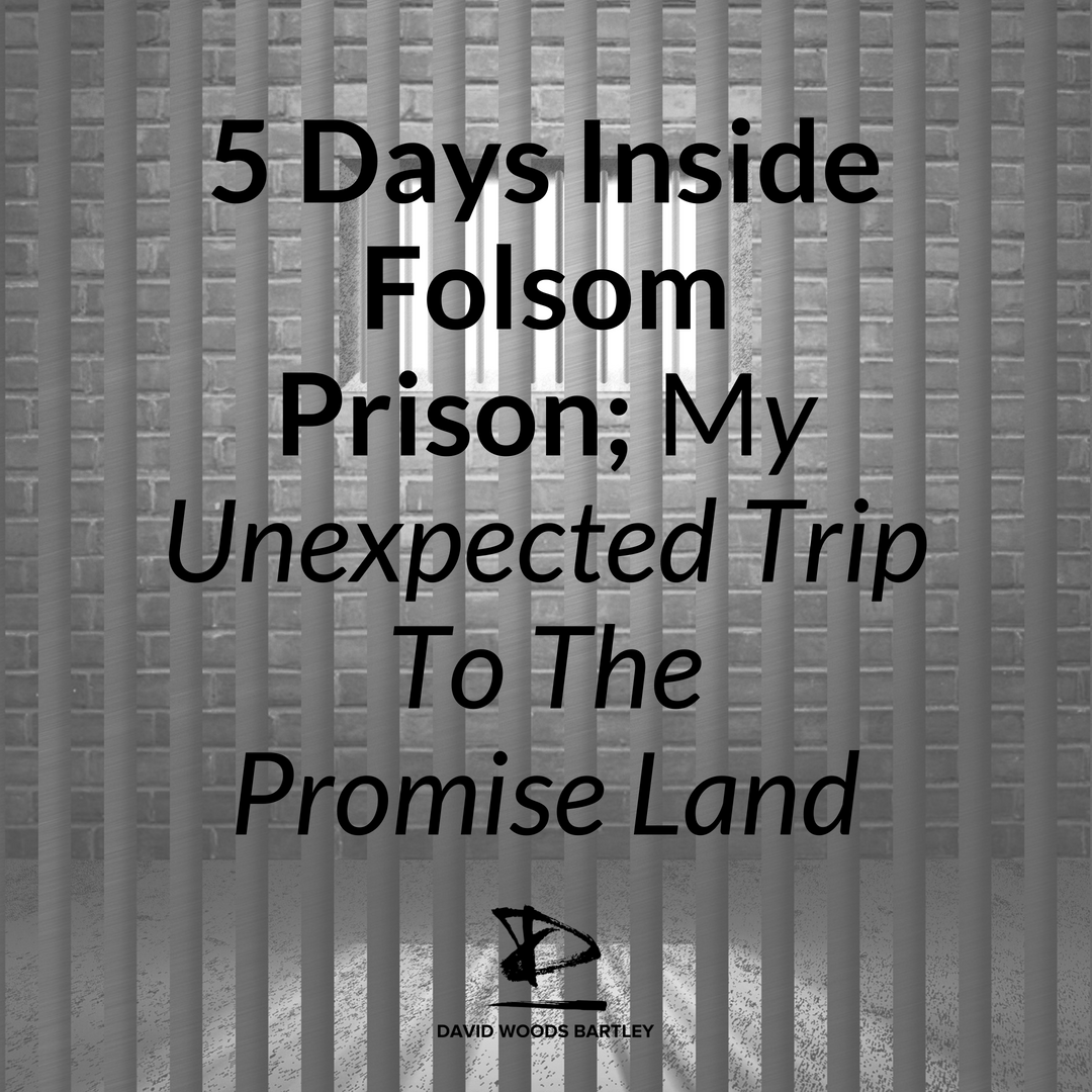 5 Days Inside Folsom prison; my unexcepted trip to the promise land.png