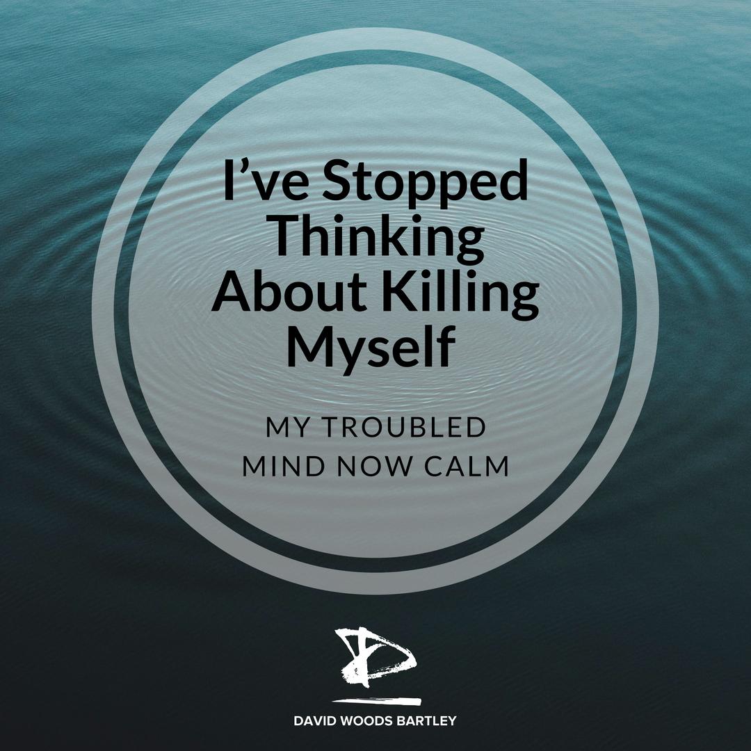 I've Stopped Thinking About Killing Myself