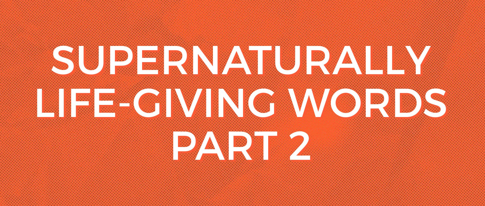 Supernaturally Life Giving Words Part 2.jpg