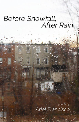 Before Snowfall, After Rain by Ariel Francisco, Glass Poetry