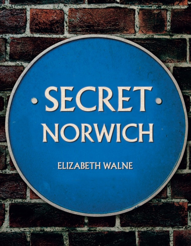 Secret Norwich, Elizabeth Walne, Amberley Publishing.