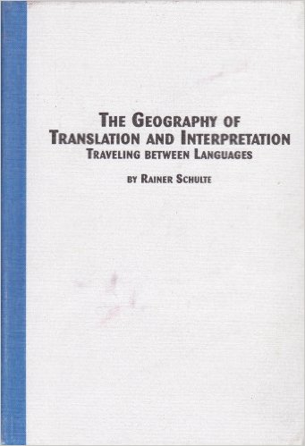 The Geography of Translation and Interpretation: Traveling Between Languages by Rainer Schulte