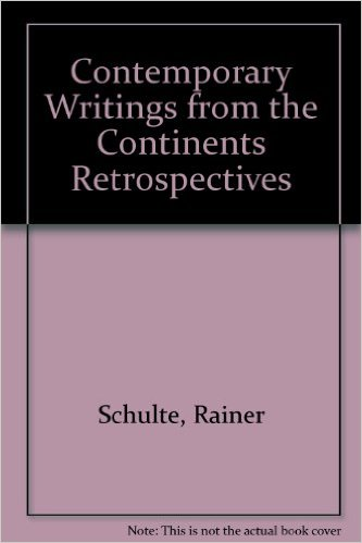 Contemporary Writings from the Continents Retrospectives by Rainer Schulte