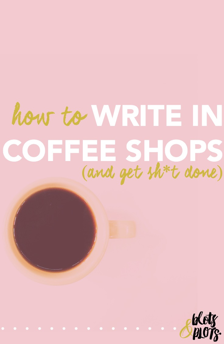 How to Write in Coffee Shops | Blots & Plots