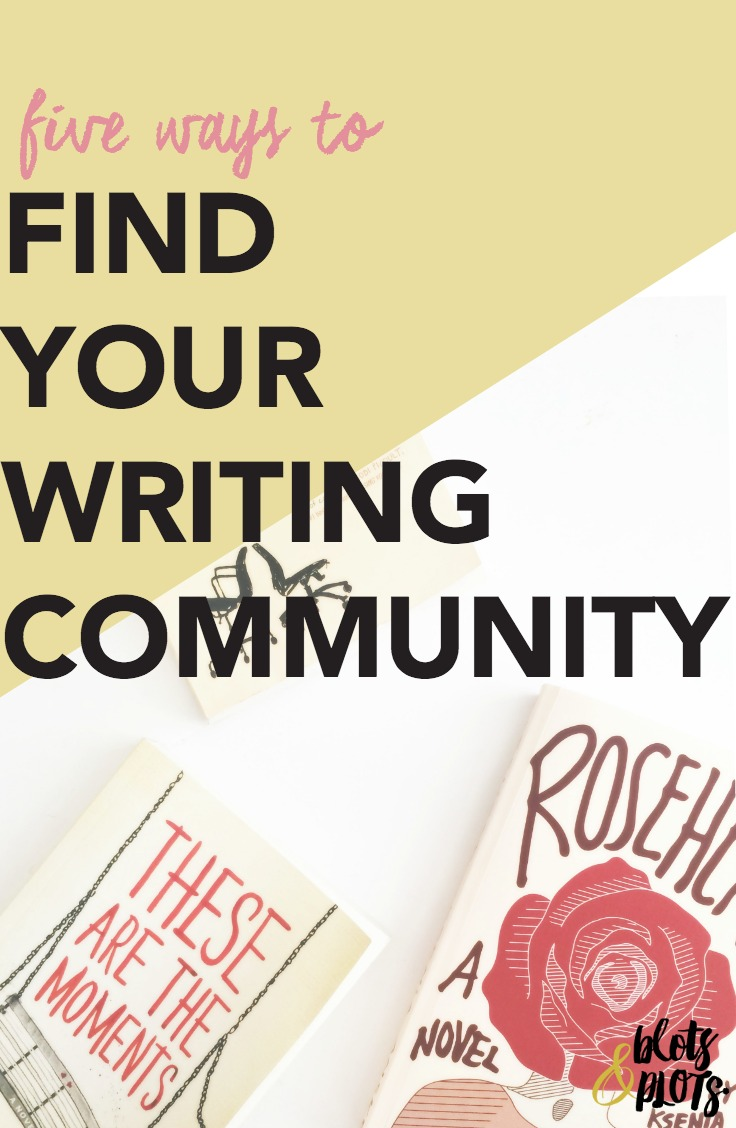 5 Ways to Find Your Writing Community | Blots & Plots