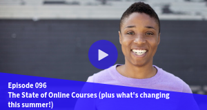The State of Online Courses (plus what's changing this summer!)
