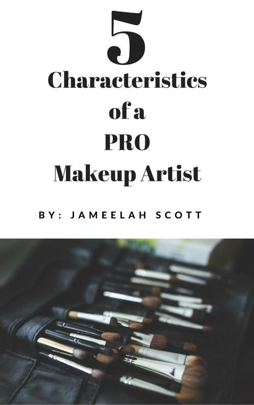 5 Characteristics of a Pro Makeup Artist www.jameelahscott.com