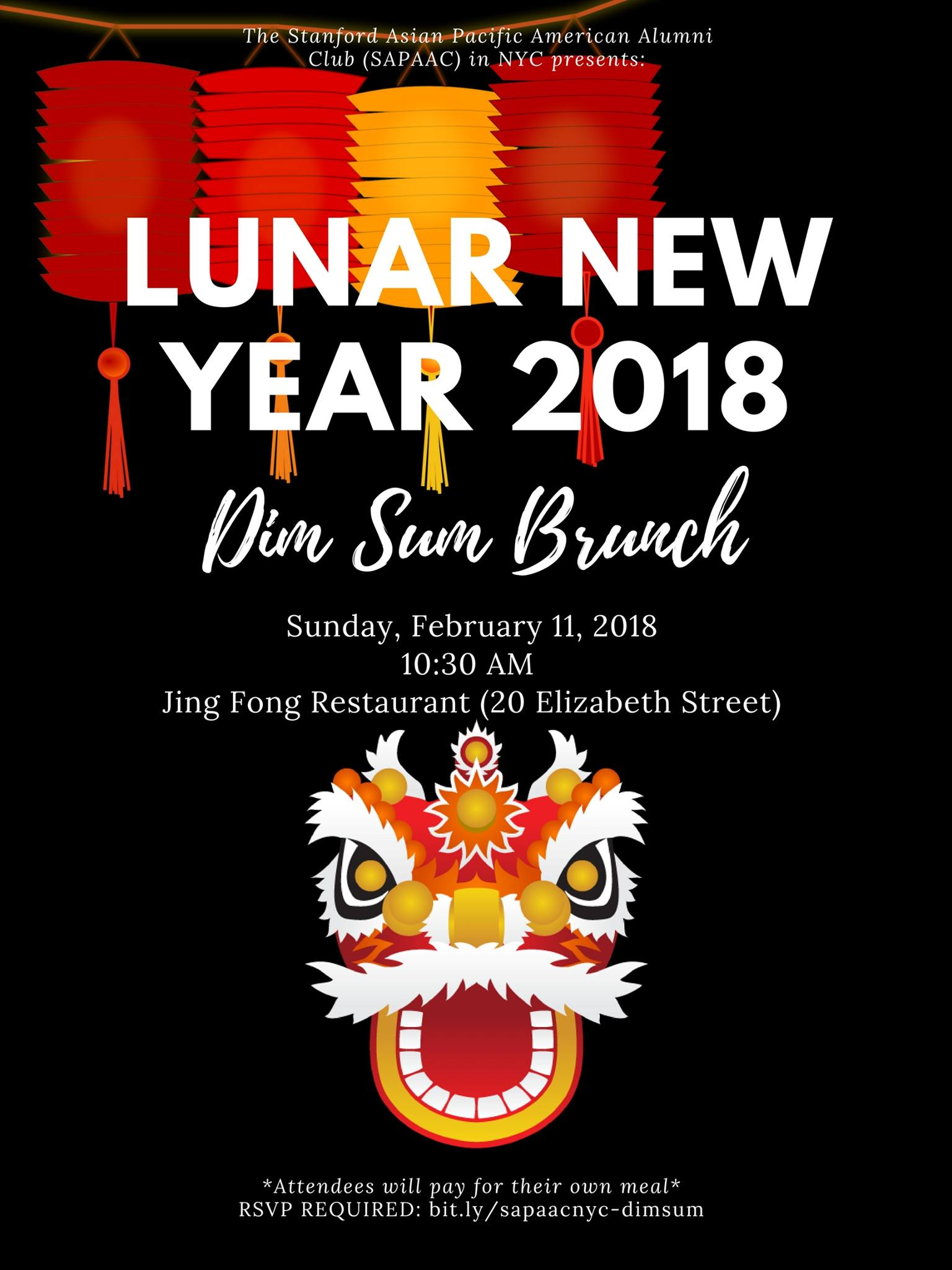 Sunday, February 11, 2018, 10:30 AM Jing Fong Restaurant   20 Elizabeth Street  *Attendees will pay for their own meal   We invite all SAPAAC in NYC members and family/friends to join us for brunch to welcome the Year of the Dog. Please join us to celebrate, catch up, and meet new friends in the city. Eventbrite RSVPs are required ( bit.ly/sapaacnyc-dimsum ). Please RSVP by Friday, February 2 at NOON. All are welcome and encouraged to attend.