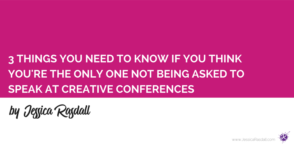 3 Things You Need to Know if You Think You're the Only One Not Being Asked to Speak at Creative Conferences