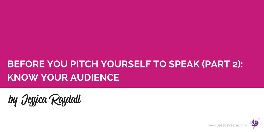 Before You Pitch Yourself to Speak, Know Your Audience