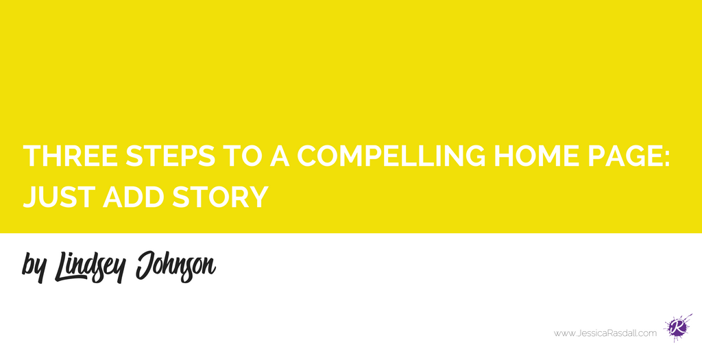 Lindsey Johnson - Three steps to a compelling home page: just add story