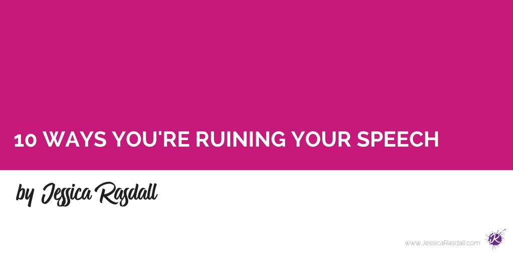 10 WAYS YOU'RE RUINING YOUR SPEECH